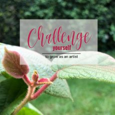 Challenge yourself to grow as an artist.