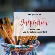 Inspiration finden? Oder von ihr gefunden werden?